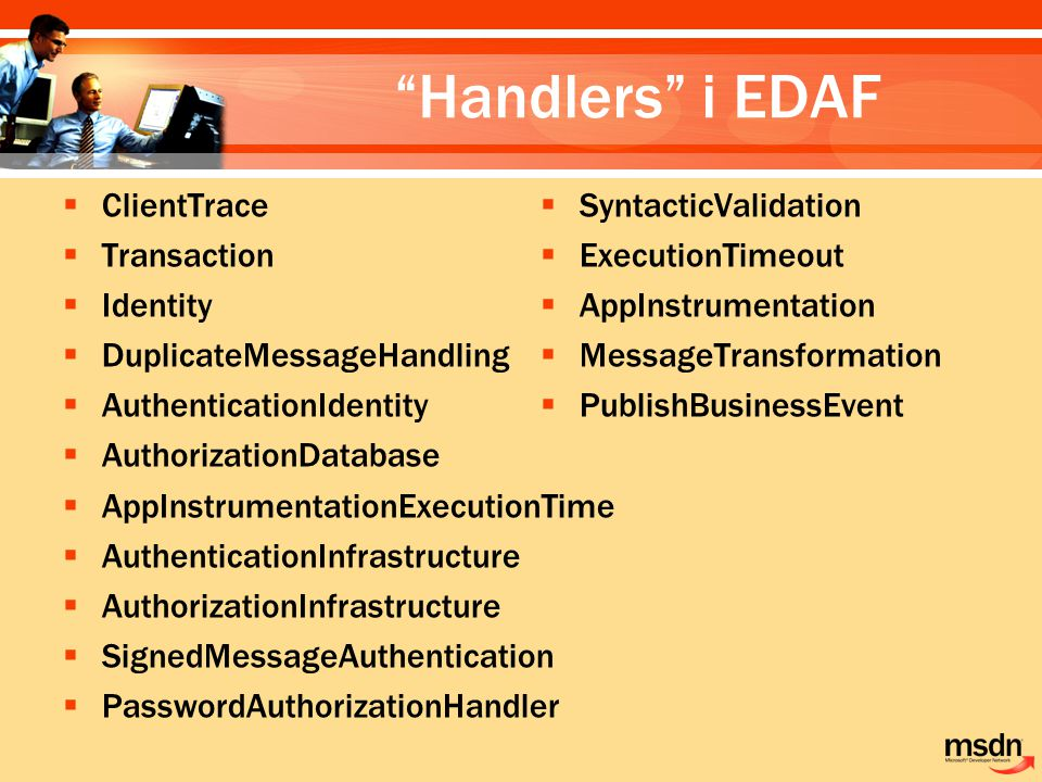Handlers i EDAF  ClientTrace  Transaction  Identity  DuplicateMessageHandling  AuthenticationIdentity  AuthorizationDatabase  AppInstrumentationExecutionTime  AuthenticationInfrastructure  AuthorizationInfrastructure  SignedMessageAuthentication  PasswordAuthorizationHandler  SyntacticValidation  ExecutionTimeout  AppInstrumentation  MessageTransformation  PublishBusinessEvent