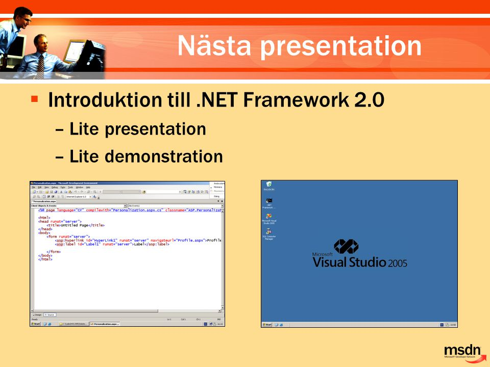 Nästa presentation  Introduktion till.NET Framework 2.0 –Lite presentation –Lite demonstration