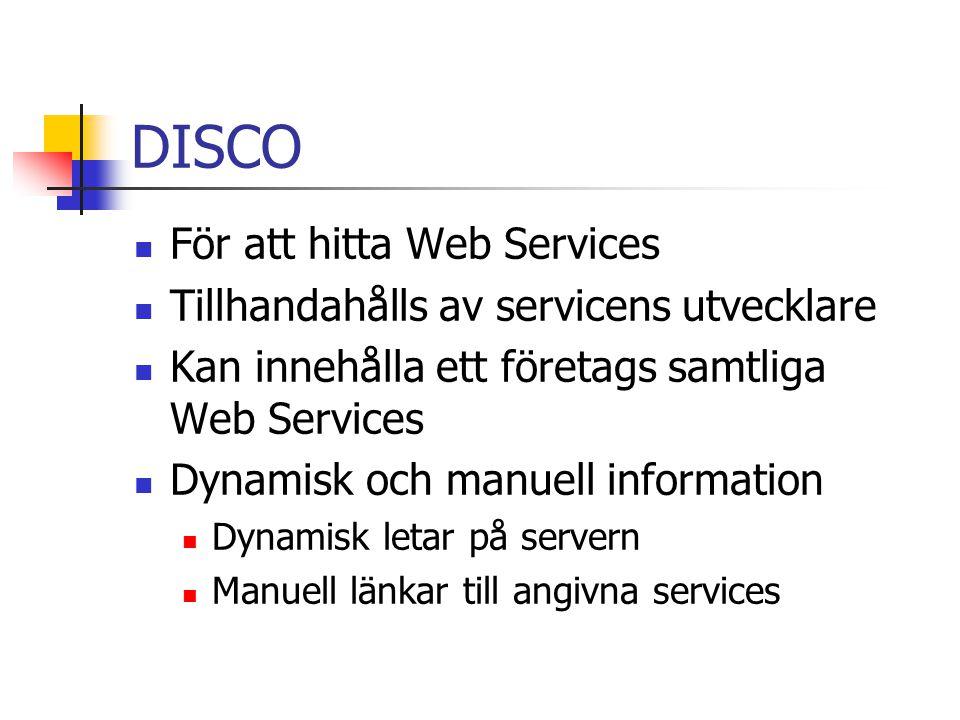 DISCO För att hitta Web Services Tillhandahålls av servicens utvecklare Kan innehålla ett företags samtliga Web Services Dynamisk och manuell informat