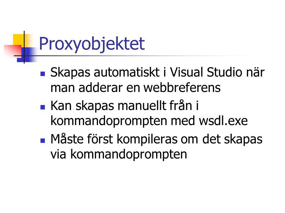 Proxyobjektet Skapas automatiskt i Visual Studio när man adderar en webbreferens Kan skapas manuellt från i kommandoprompten med wsdl.exe Måste först