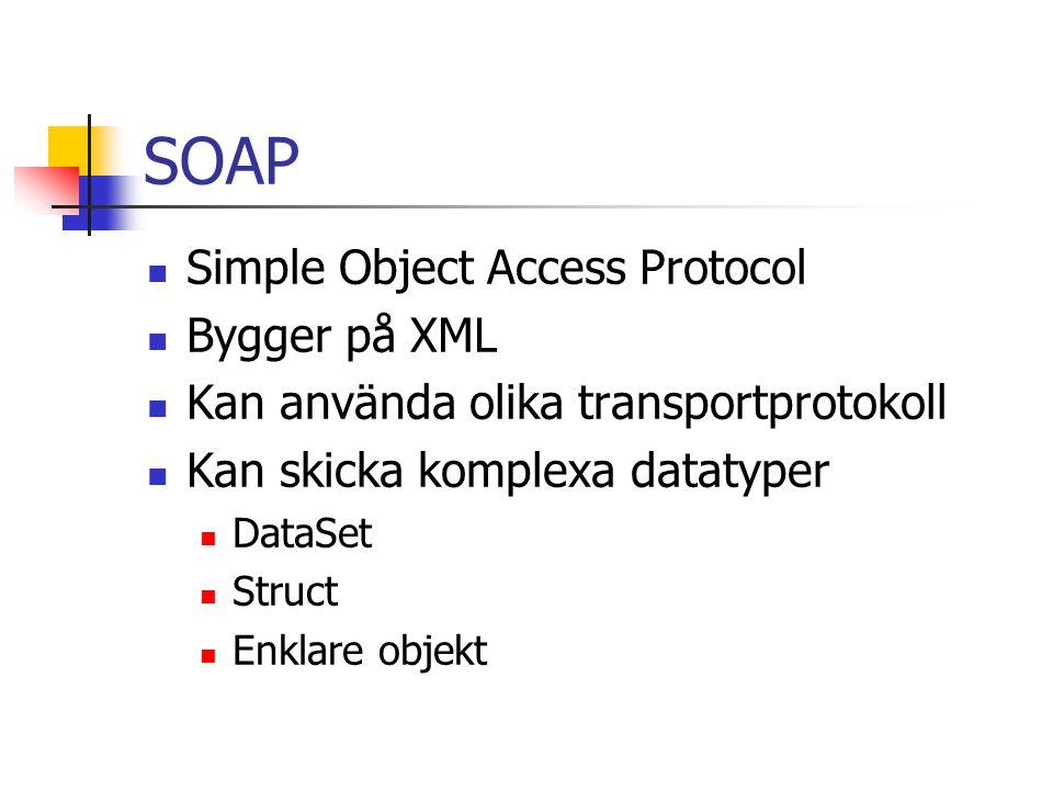 SOAP Simple Object Access Protocol Bygger på XML Kan använda olika transportprotokoll Kan skicka komplexa datatyper DataSet Struct Enklare objekt