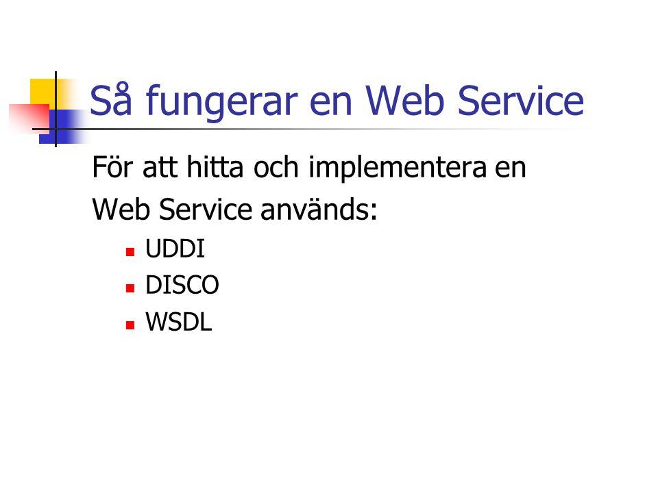Så fungerar en Web Service För att hitta och implementera en Web Service används: UDDI DISCO WSDL