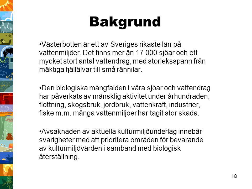 18 Bakgrund Västerbotten är ett av Sveriges rikaste län på vattenmiljöer. Det finns mer än 17 000 sjöar och ett mycket stort antal vattendrag, med sto