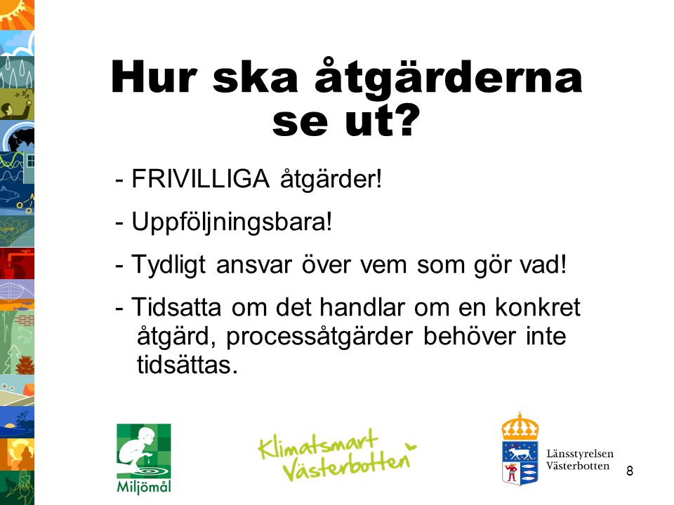 39 16 miljömål beslutade av riksdagen styr svensk miljöpolitik och berör de flesta samverkansgruppers områden
