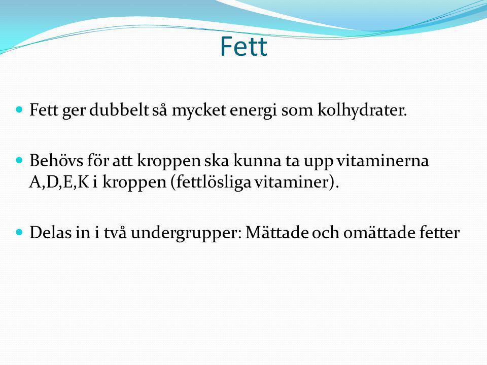 Fett Fett ger dubbelt så mycket energi som kolhydrater. Behövs för att kroppen ska kunna ta upp vitaminerna A,D,E,K i kroppen (fettlösliga vitaminer).