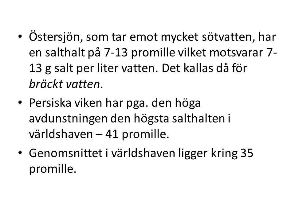 Östersjön, som tar emot mycket sötvatten, har en salthalt på 7-13 promille vilket motsvarar 7- 13 g salt per liter vatten. Det kallas då för bräckt va