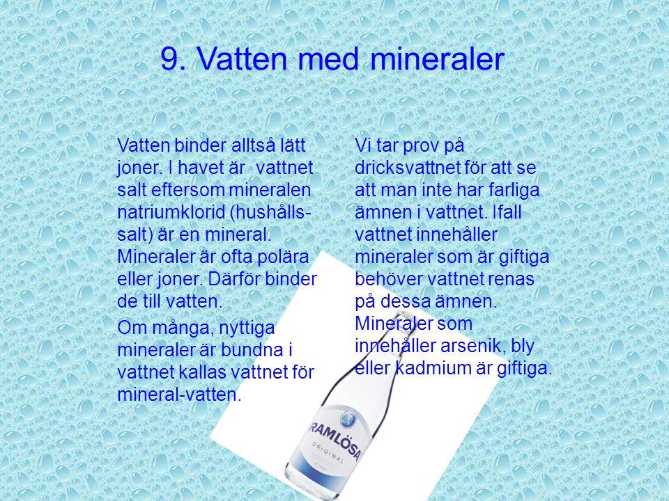 Kommer du ihåg? 1.Förklara skillnaderna mellan söt-, brack- och salt-vatten. 2.Vilken sorts vatten kan man dricka? 3.Vilken sorts vatten finns det mes