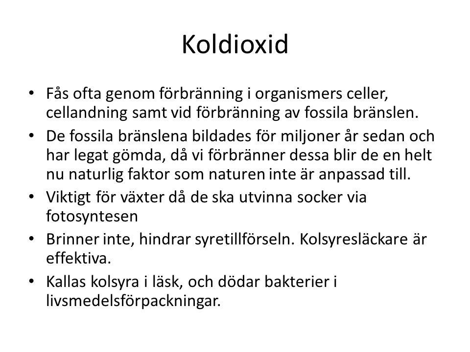 Koldioxid Fås ofta genom förbränning i organismers celler, cellandning samt vid förbränning av fossila bränslen. De fossila bränslena bildades för mil