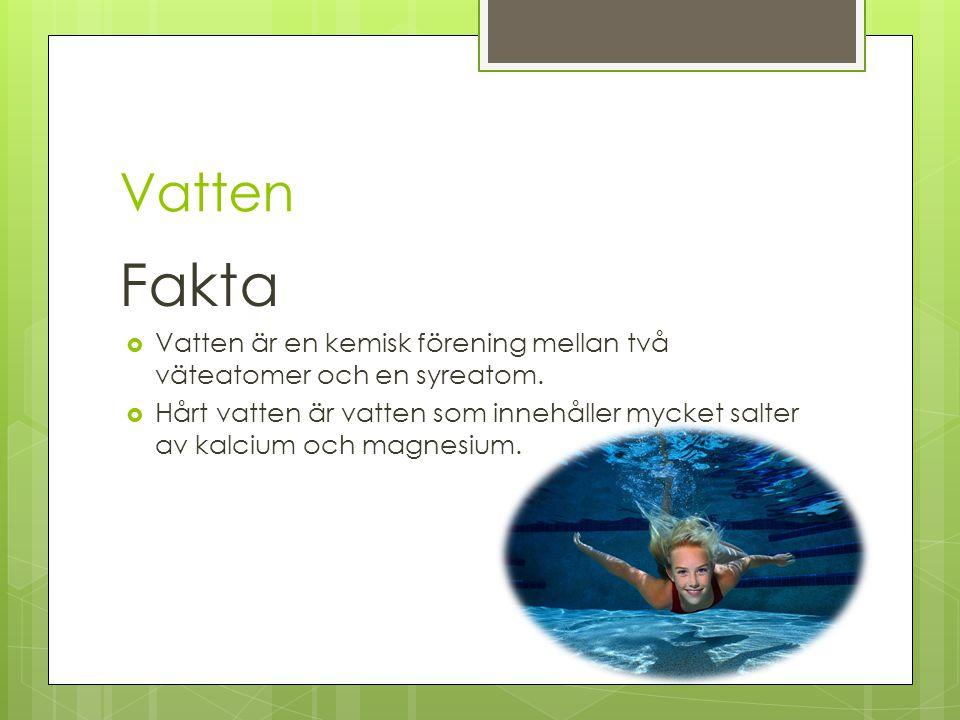 Vatten Fakta  Vatten är en kemisk förening mellan två väteatomer och en syreatom.  Hårt vatten är vatten som innehåller mycket salter av kalcium och