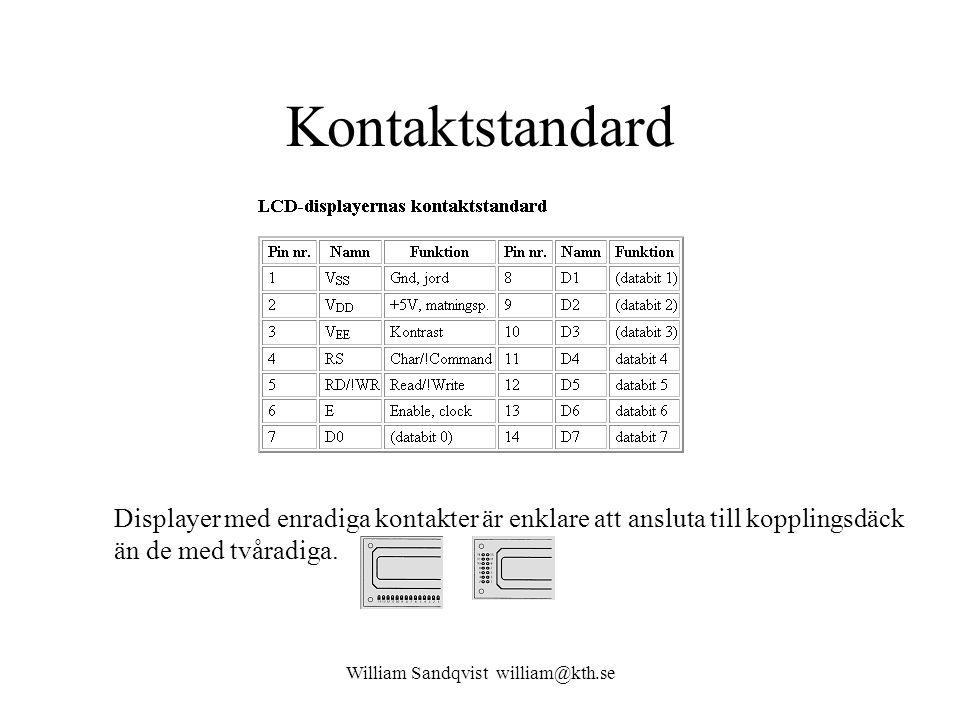 William Sandqvist william@kth.se Kontaktstandard Displayer med enradiga kontakter är enklare att ansluta till kopplingsdäck än de med tvåradiga.