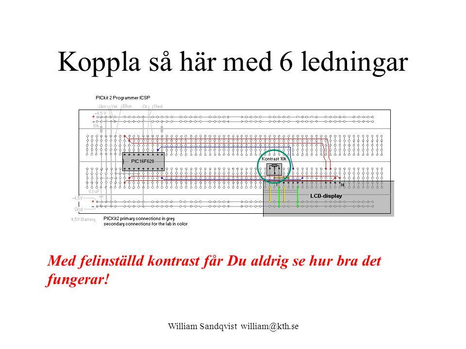 William Sandqvist william@kth.se Koppla så här med 6 ledningar Med felinställd kontrast får Du aldrig se hur bra det fungerar!