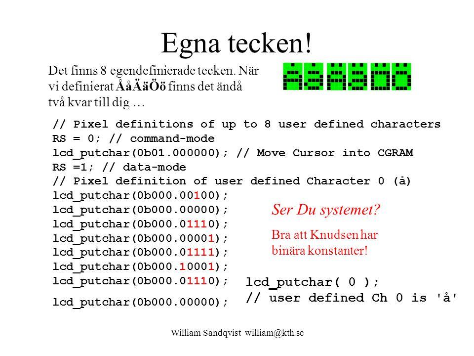 William Sandqvist william@kth.se Egna tecken! Det finns 8 egendefinierade tecken. När vi definierat ÅåÄäÖö finns det ändå två kvar till dig … // Pixel