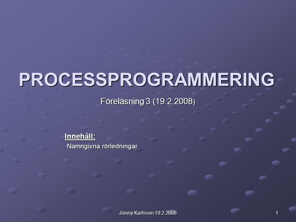 Jonny Karlsson 19.2.2008 1 PROCESSPROGRAMMERING Föreläsning 3 (19.2.2008 ) Innehåll: -Namngivna rörledningar