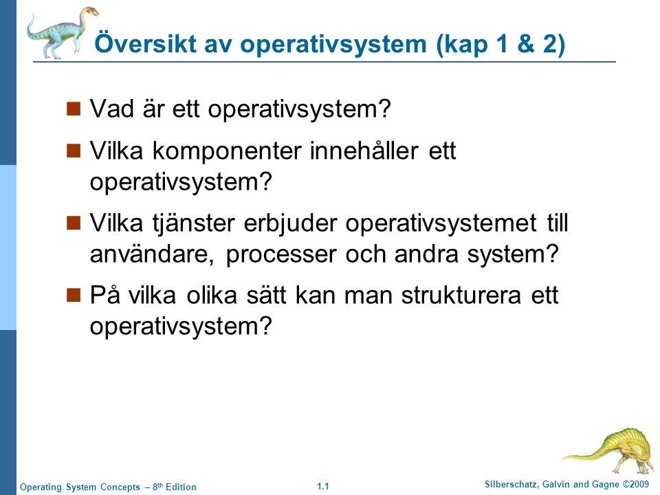 1.1 Silberschatz, Galvin and Gagne ©2009 Operating System Concepts – 8 th Edition Översikt av operativsystem (kap 1 & 2) Vad är ett operativsystem? Vi