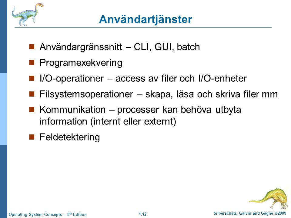 1.12 Silberschatz, Galvin and Gagne ©2009 Operating System Concepts – 8 th Edition Användartjänster Användargränssnitt – CLI, GUI, batch Programexekve