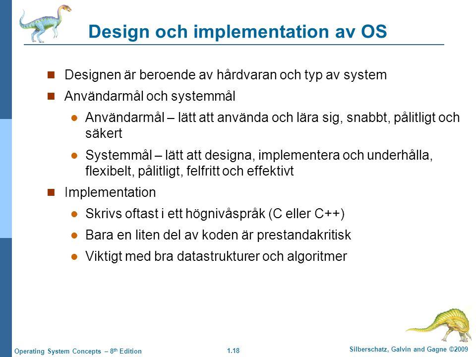 1.18 Silberschatz, Galvin and Gagne ©2009 Operating System Concepts – 8 th Edition Design och implementation av OS Designen är beroende av hårdvaran o