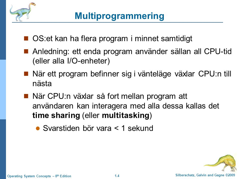 1.4 Silberschatz, Galvin and Gagne ©2009 Operating System Concepts – 8 th Edition Multiprogrammering OS:et kan ha flera program i minnet samtidigt Anl