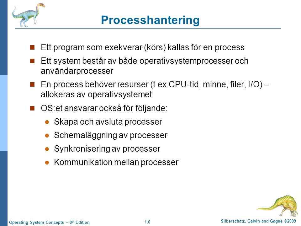 1.6 Silberschatz, Galvin and Gagne ©2009 Operating System Concepts – 8 th Edition Processhantering Ett program som exekverar (körs) kallas för en proc