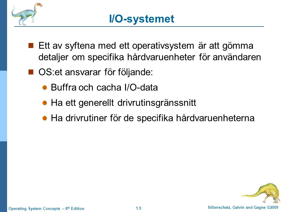 1.9 Silberschatz, Galvin and Gagne ©2009 Operating System Concepts – 8 th Edition I/O-systemet Ett av syftena med ett operativsystem är att gömma deta