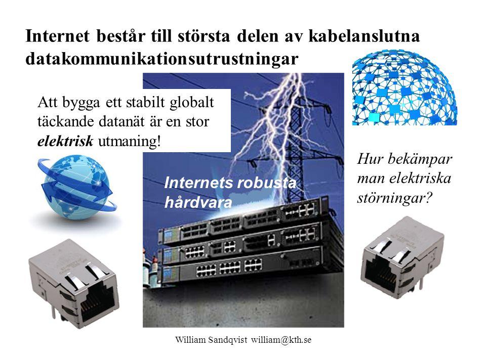 Internets robusta hårdvara Att bygga ett stabilt globalt täckande datanät är en stor elektrisk utmaning! Internet består till största delen av kabelan