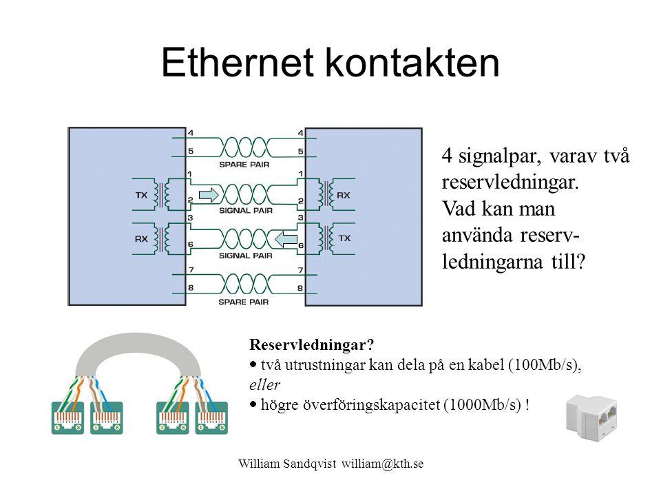 Ethernet kontakten William Sandqvist william@kth.se Reservledningar?  två utrustningar kan dela på en kabel (100Mb/s), eller  högre överföringskapac