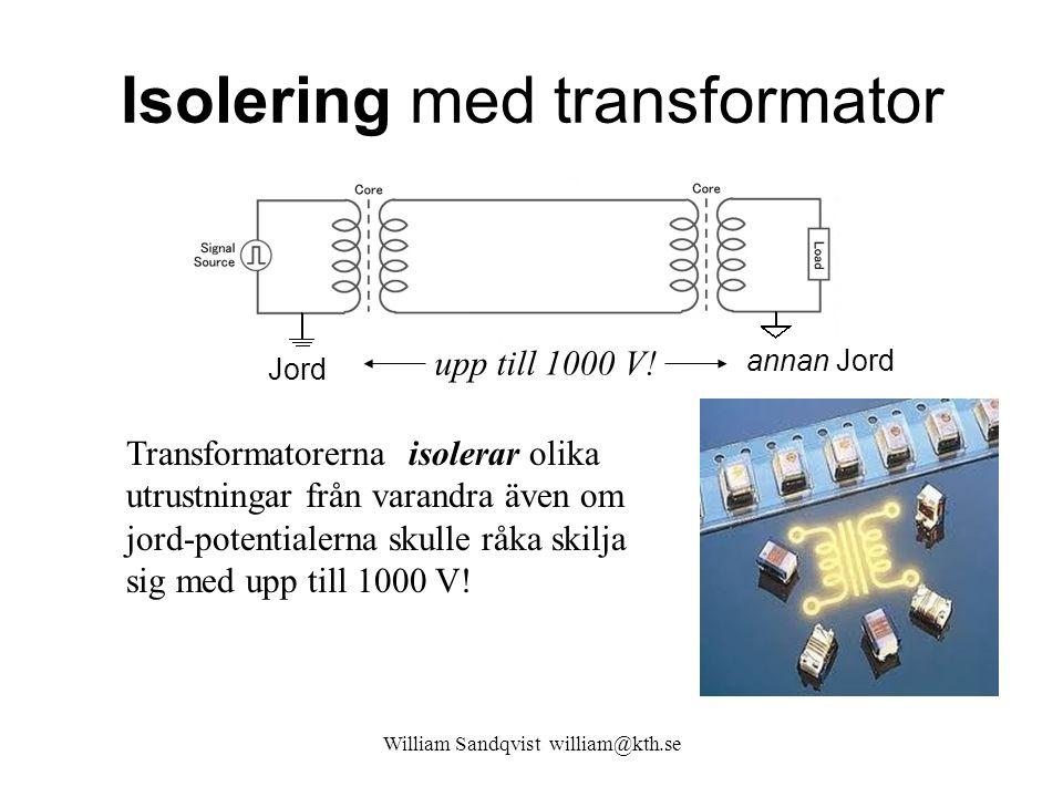 Isolering med transformator William Sandqvist william@kth.se Jord annan Jord Transformatorerna isolerar olika utrustningar från varandra även om jord-