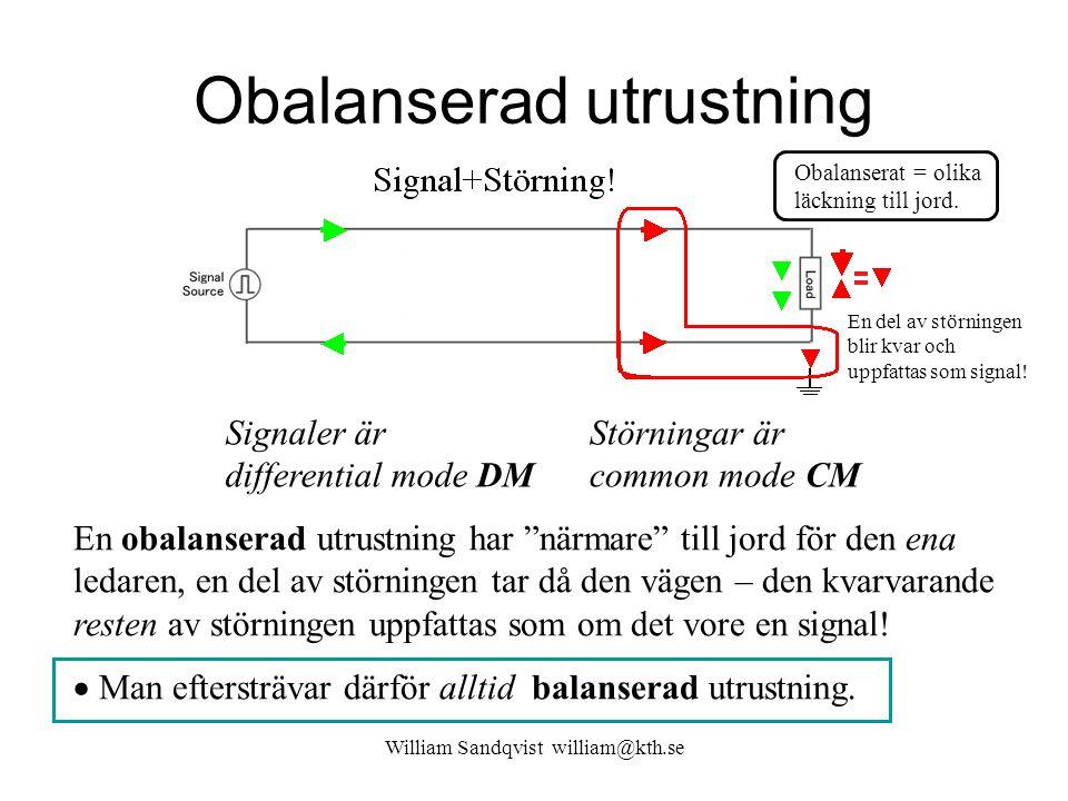 """Obalanserad utrustning William Sandqvist william@kth.se Signaler är differential mode DM Störningar är common mode CM En obalanserad utrustning har """"n"""