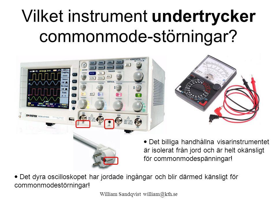 Vilket instrument undertrycker commonmode-störningar? William Sandqvist william@kth.se  Det dyra oscilloskopet har jordade ingångar och blir därmed k