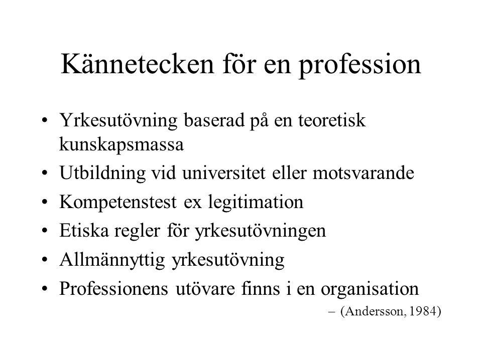 Kännetecken för en profession Yrkesutövning baserad på en teoretisk kunskapsmassa Utbildning vid universitet eller motsvarande Kompetenstest ex legiti