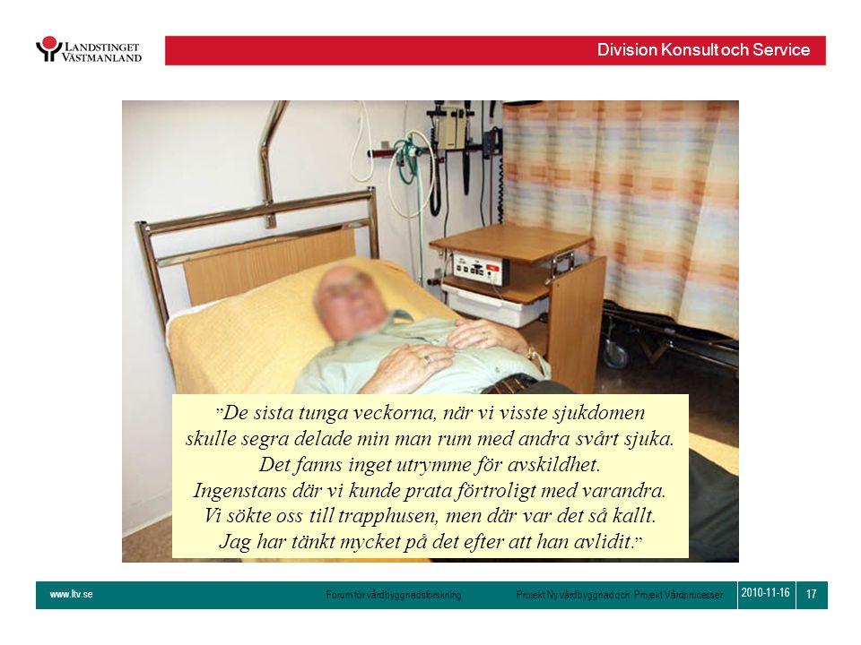 """www.ltv.se Forum för vårdbyggnadsforskning Projekt Ny vårdbyggnad och Projekt Vårdprocesser Division Konsult och Service 17 2010-11-16 """" De sista tung"""