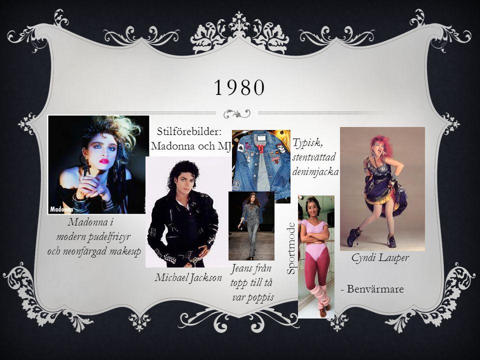 1980 - Benvärmare Madonna i modern pudelfrisyr och neonfärgad makeup Stilförebilder: Madonna och MJ Michael Jackson Cyndi Lauper Typisk, stentvättad d