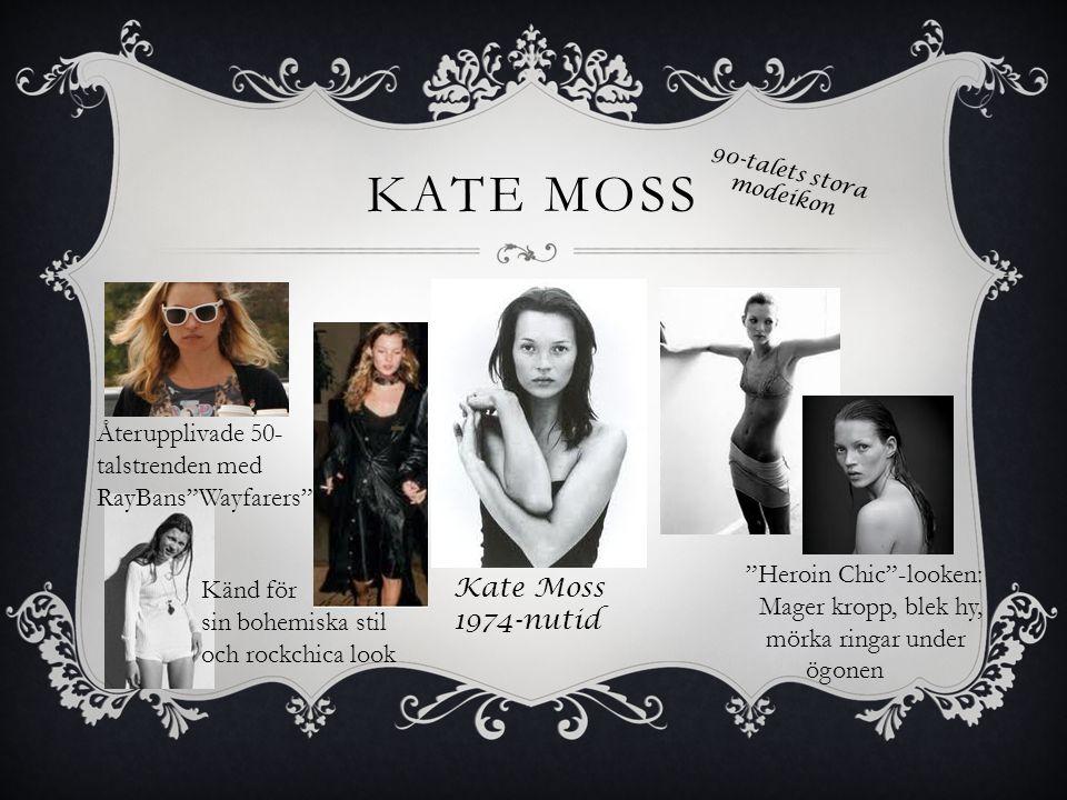 """KATE MOSS Kate Moss 1974-nutid """"Heroin Chic""""-looken: Mager kropp, blek hy, mörka ringar under ögonen Känd för sin bohemiska stil och rockchica look Åt"""