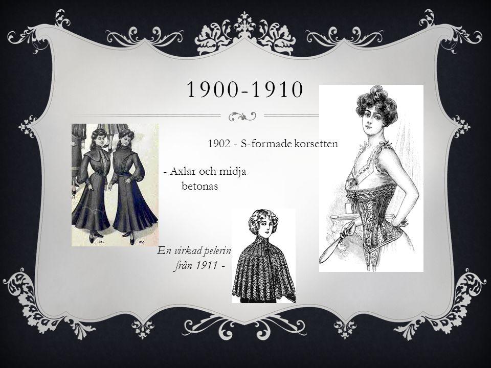 1900-1910 1902 - S-formade korsetten - Axlar och midja betonas En virkad pelerin från 1911 -