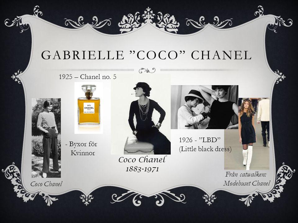 "GABRIELLE ""COCO"" CHANEL 1926 - ""LBD"" (Little black dress) Coco Chanel 1883-1971 1925 – Chanel no. 5 Från catwalken: Modehuset Chanel Coco Chanel - Byx"
