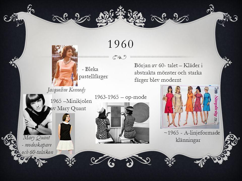 1960 ~1965 - A-linjeformade klänningar 1963-1965 – op-mode 1965 –Minikjolen av Mary Quant - Bleka pastellfärger Början av 60- talet – Kläder i abstrak