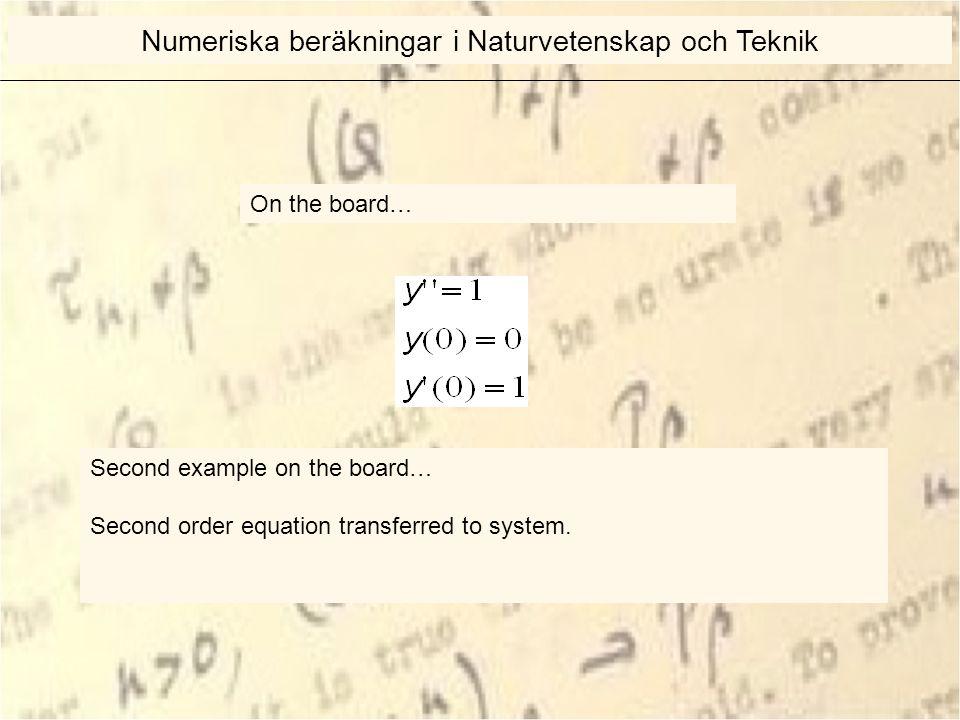 On the board… Numeriska beräkningar i Naturvetenskap och Teknik Second example on the board… Second order equation transferred to system.