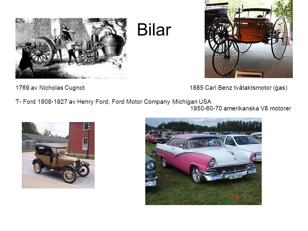 Bilar 1769 av Nicholas Cugnot 1885 Carl Benz tvåtaktsmotor (gas) T- Ford 1908-1927 av Henry Ford, Ford Motor Company Michigan USA 1950-60-70 amerikanska V8 motorer