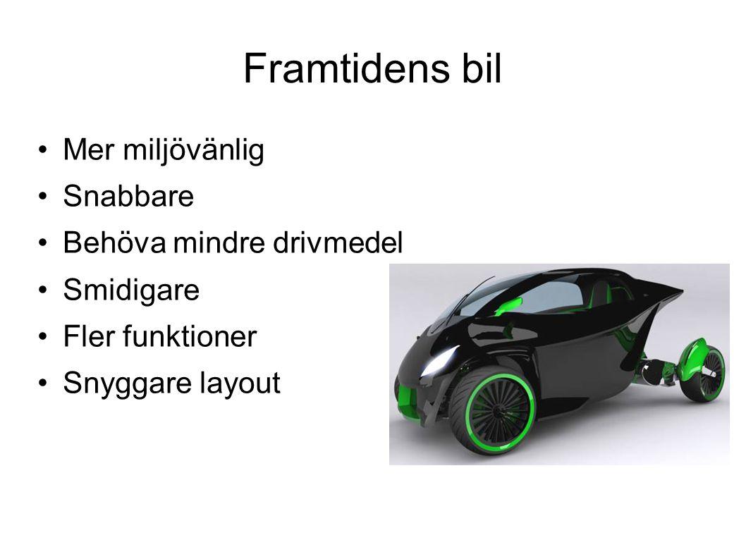 Framtidens bil Mer miljövänlig Snabbare Behöva mindre drivmedel Smidigare Fler funktioner Snyggare layout