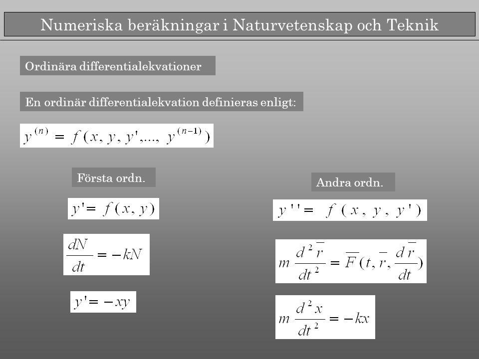 Numeriska beräkningar i Naturvetenskap och Teknik Ordinära differentialekvationer En ordinär differentialekvation definieras enligt: Första ordn. Andr