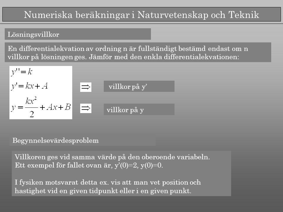 Numeriska beräkningar i Naturvetenskap och Teknik villkor på y' Lösningsvillkor En differentialekvation av ordning n är fullständigt bestämd endast om