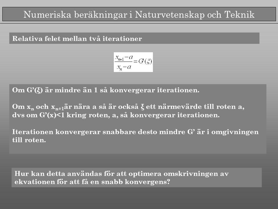 Numeriska beräkningar i Naturvetenskap och Teknik Relativa felet mellan två iterationer Om G'(ξ) är mindre än 1 så konvergerar iterationen. Om x n och