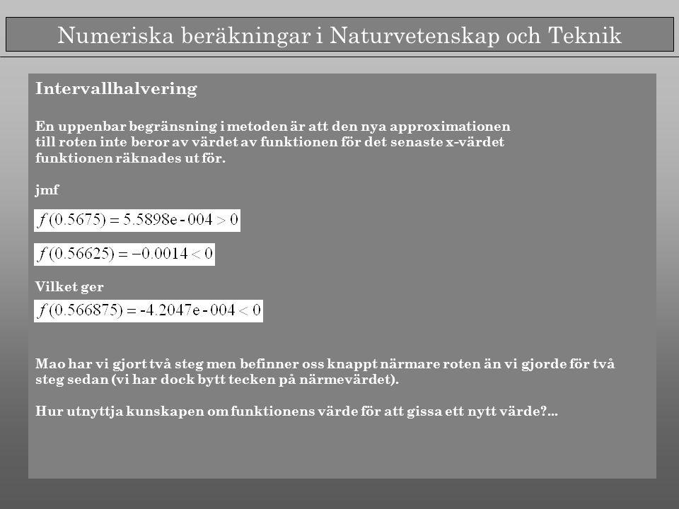 Numeriska beräkningar i Naturvetenskap och Teknik Sekantmetoden Sekantens ekvation Iterationsformel.