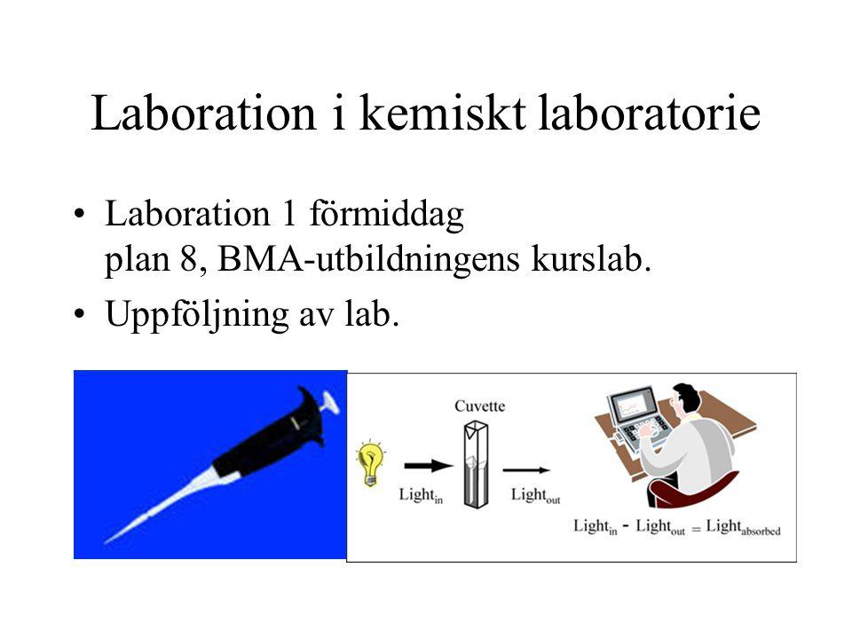 Laboration i kemiskt laboratorie Laboration 1 förmiddag plan 8, BMA-utbildningens kurslab. Uppföljning av lab.