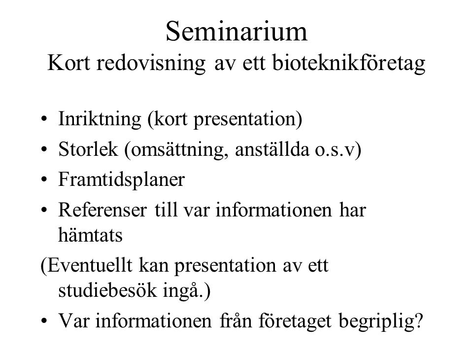 Seminarium Kort redovisning av ett bioteknikföretag Inriktning (kort presentation) Storlek (omsättning, anställda o.s.v) Framtidsplaner Referenser til