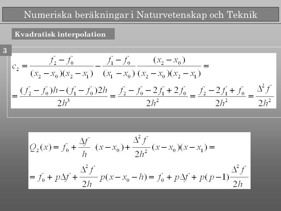 Numeriska beräkningar i Naturvetenskap och Teknik Kvadratisk interpolation 3