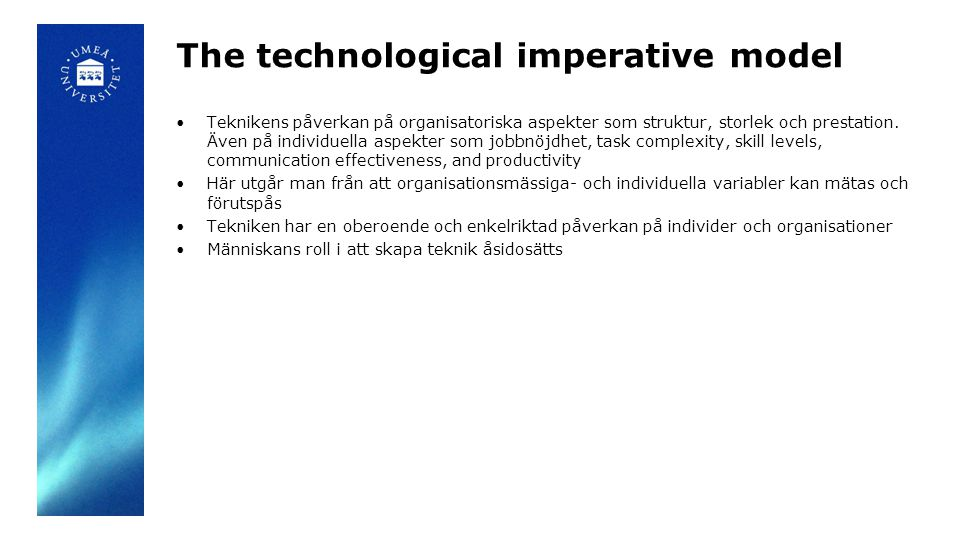 The technological imperative model Teknikens påverkan på organisatoriska aspekter som struktur, storlek och prestation.