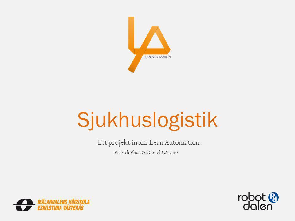 Sjukhuslogistik Ett projekt inom Lean Automation Patrick Phua & Daniel Gåsvaer