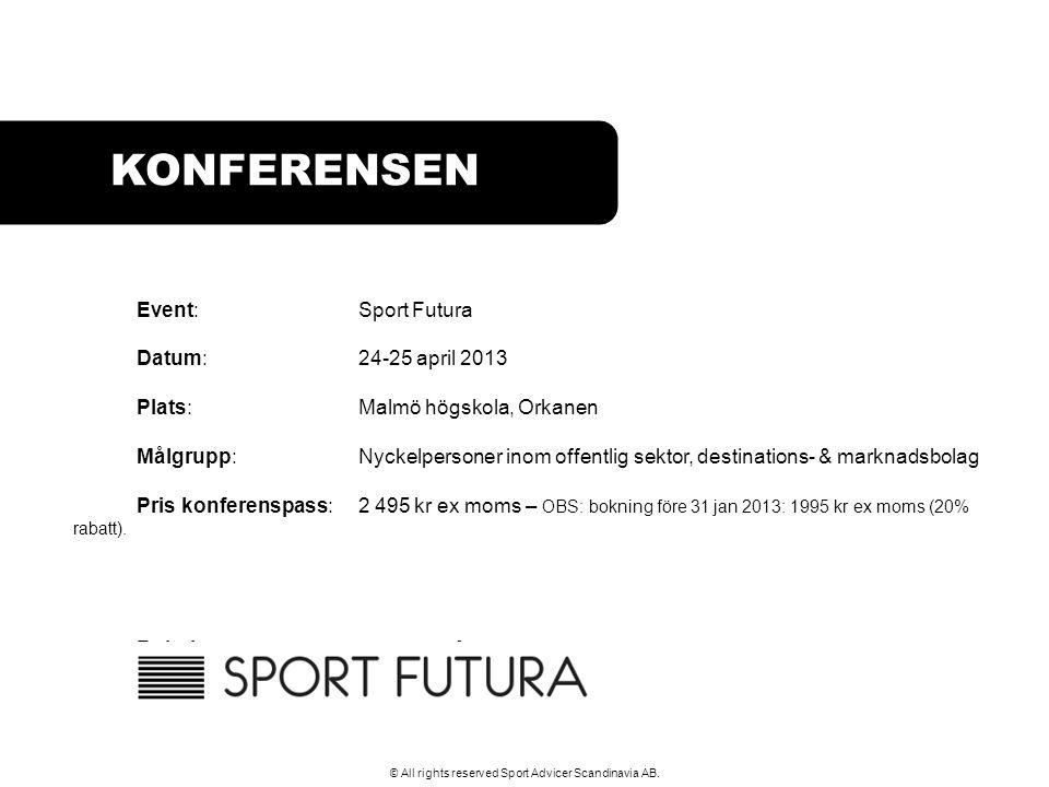 KONFERENSEN Event: Sport Futura Datum: 24-25 april 2013 Plats: Malmö högskola, Orkanen Målgrupp: Nyckelpersoner inom offentlig sektor, destinations- &