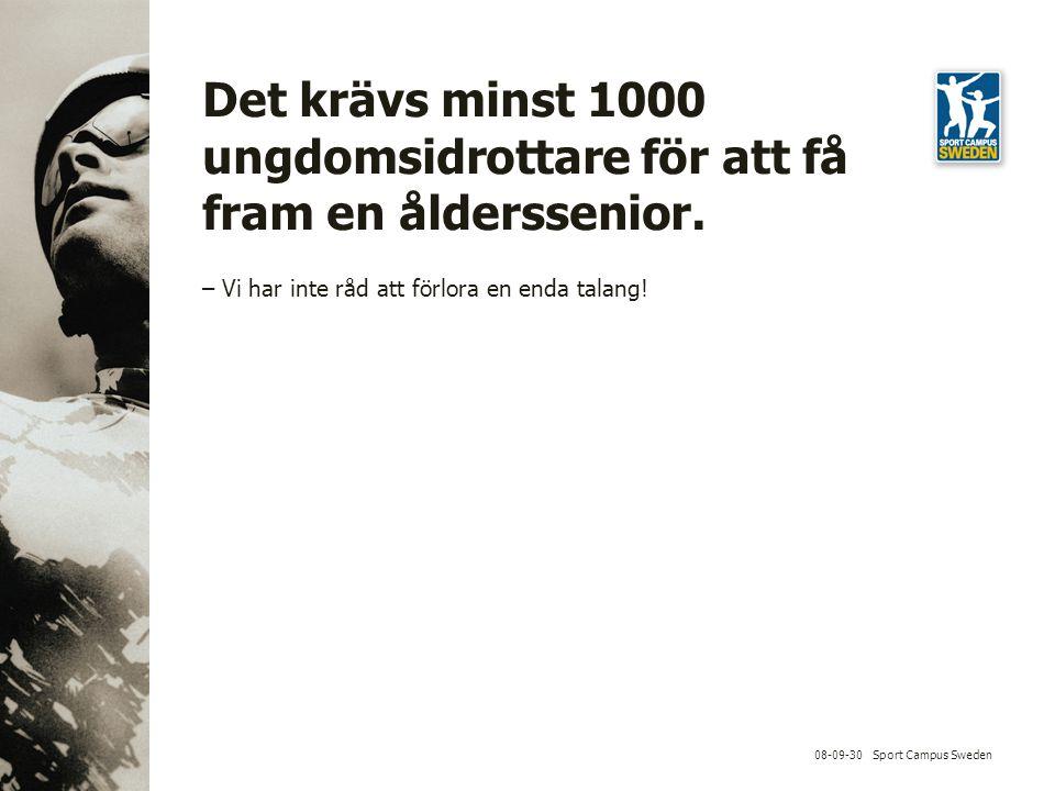 08-09-30 Sport Campus Sweden Det krävs minst 1000 ungdomsidrottare för att få fram en ålderssenior.