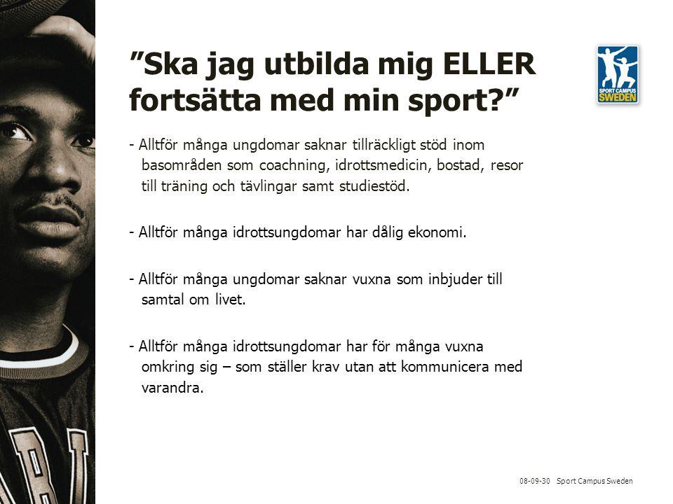08-09-30 Sport Campus Sweden Ska jag utbilda mig ELLER fortsätta med min sport - Alltför många ungdomar saknar tillräckligt stöd inom basområden som coachning, idrottsmedicin, bostad, resor till träning och tävlingar samt studiestöd.